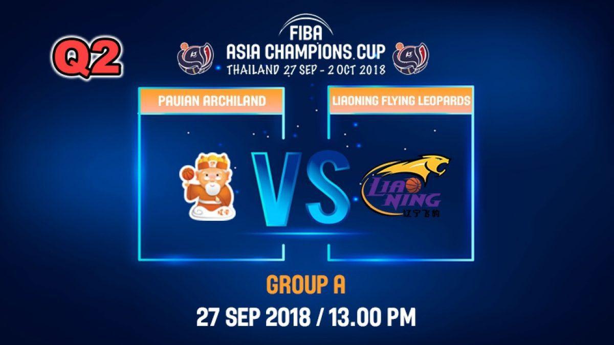 Q2 FIBA  Asia Champions Cup 2018 : Pauian Archiland (TPE) VS Liaoning Flying (CHN) 27 Sep 2018