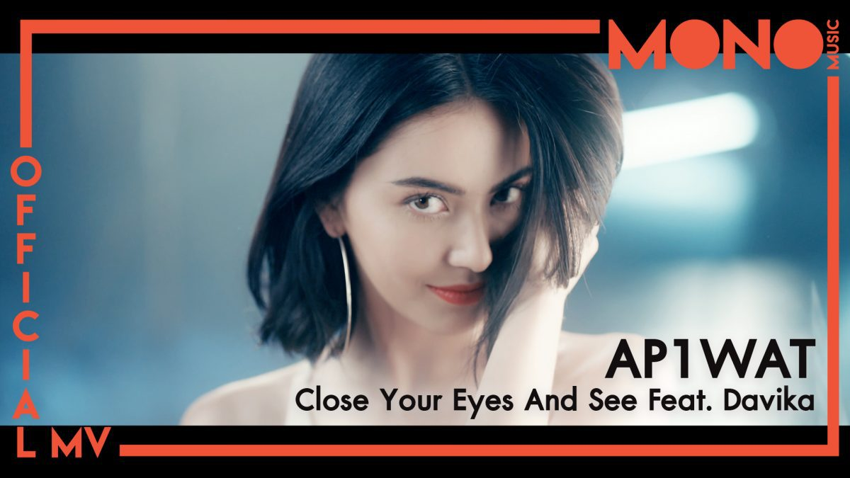 Close Your Eyes And See ft. Davika - AP1WAT [Official MV]