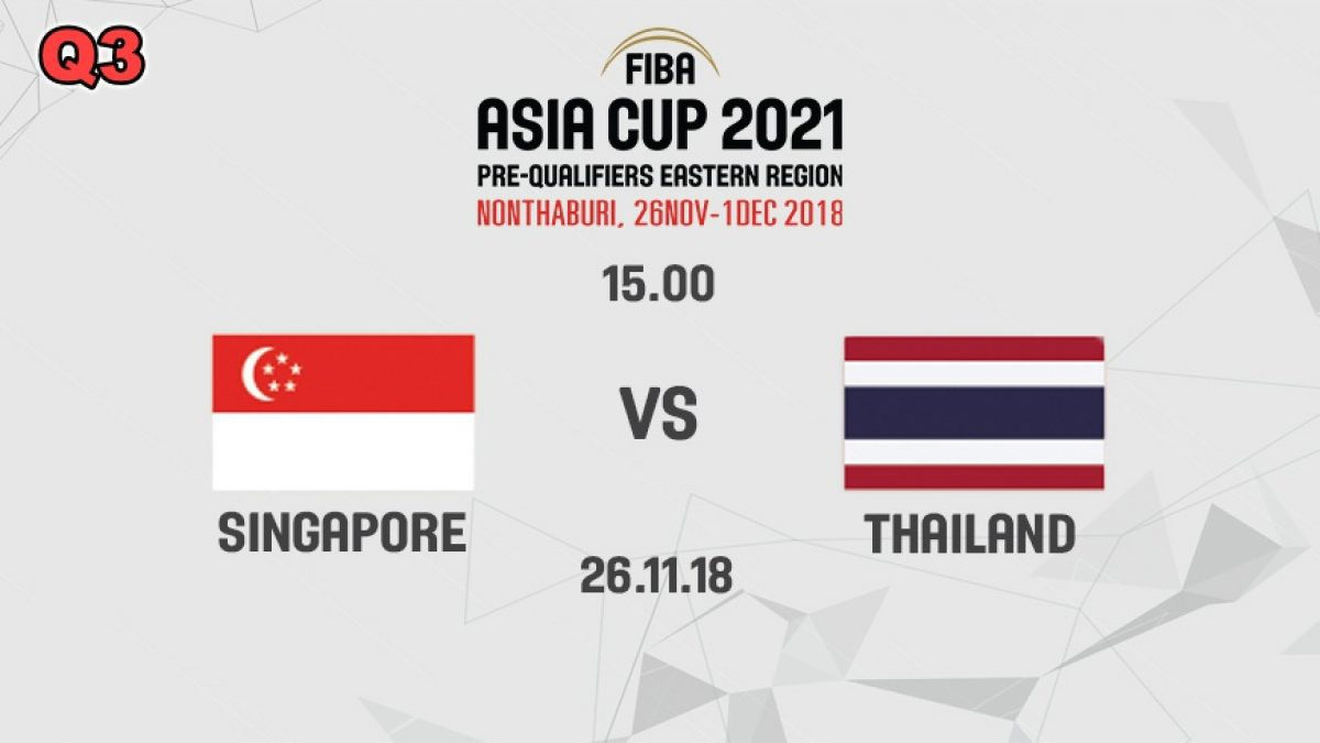 Q3 บาสเกตบอล FIBA ASIA CUP 2021 PRE-QUALIFIERS : SINGAPORE  VS  THAILAND (26 NOV 2018)