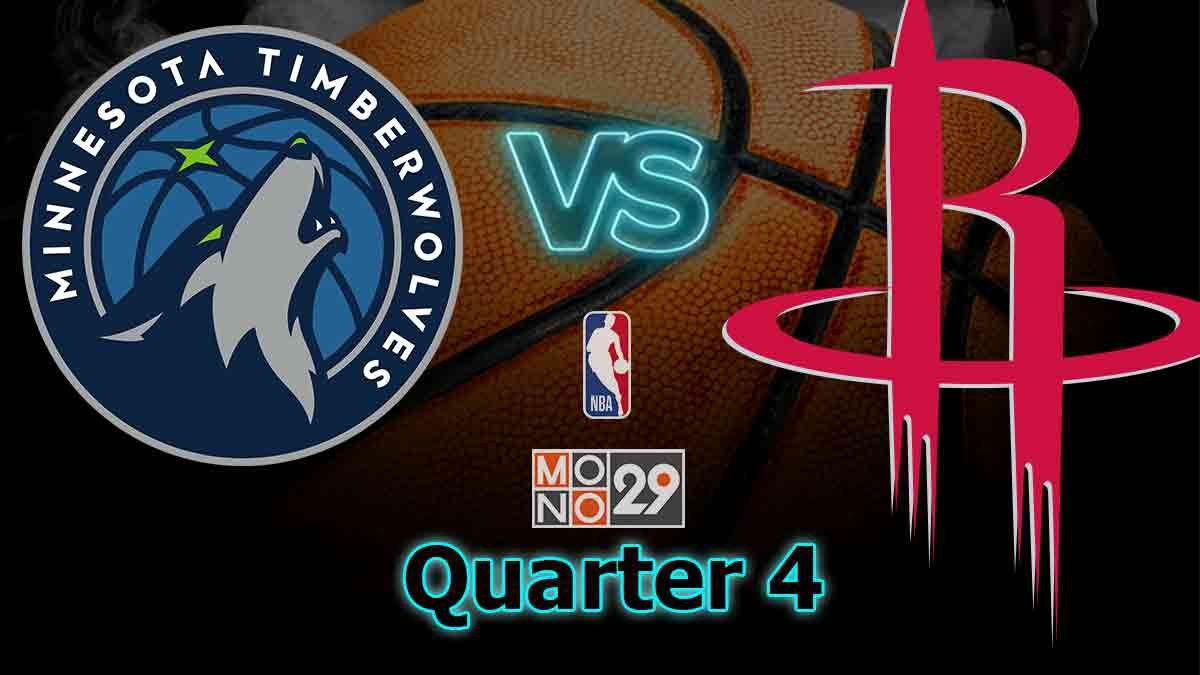 Minnesota Timberwolves VS Houston Rockets : Q4