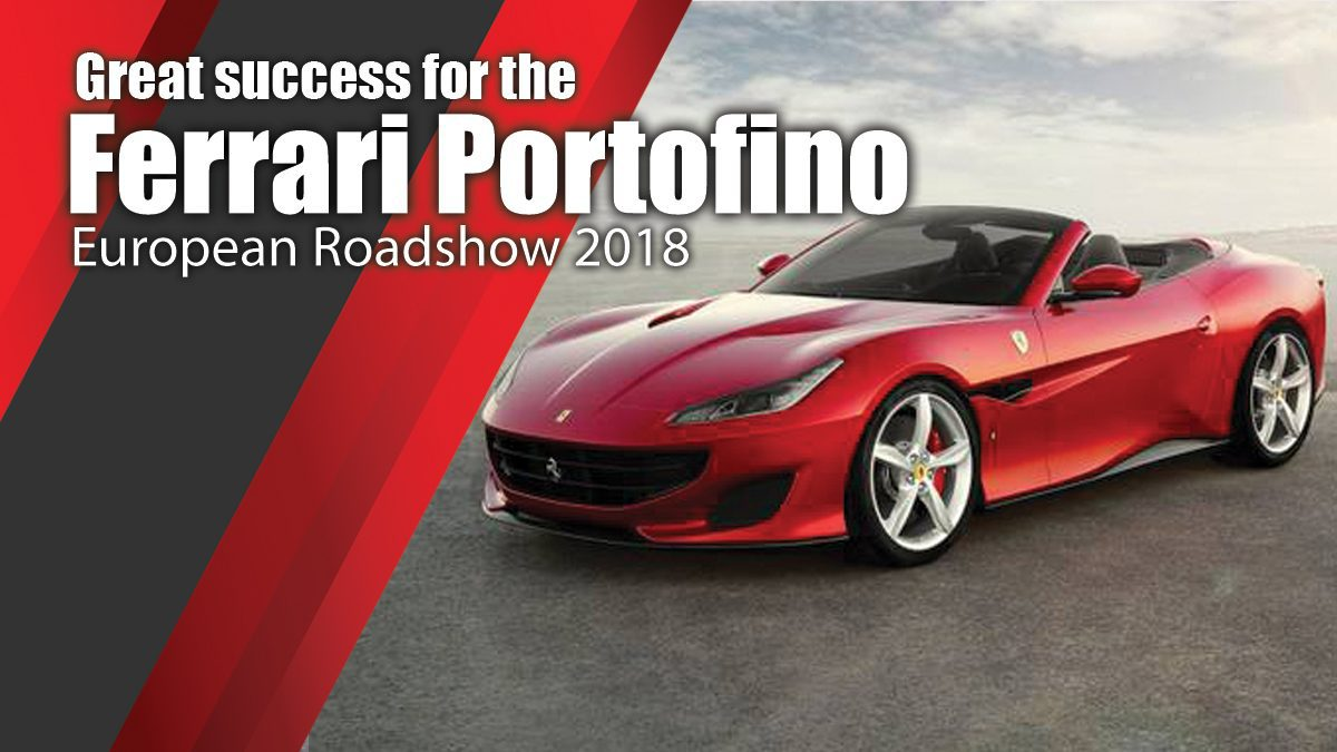 Great success for the Ferrari Portofino European Roadshow 2018