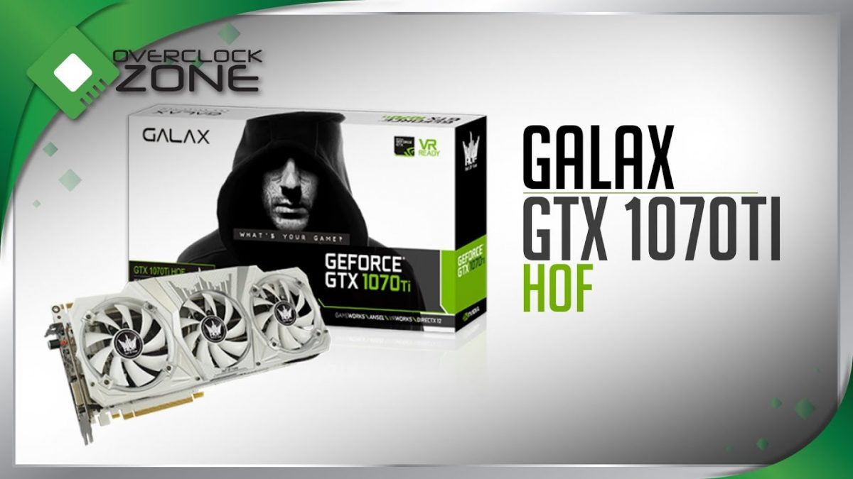 รีวิว GALAX GTX1070Ti HOF : Graphic Card งานอลัง