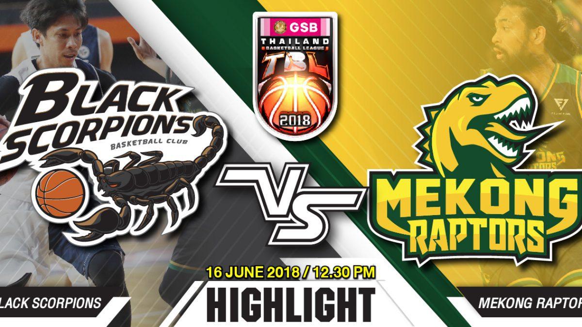 Highlight GSB TBL2018 : Leg2 : Black Scorpion vs Mekong Raptors (16 June 2018)