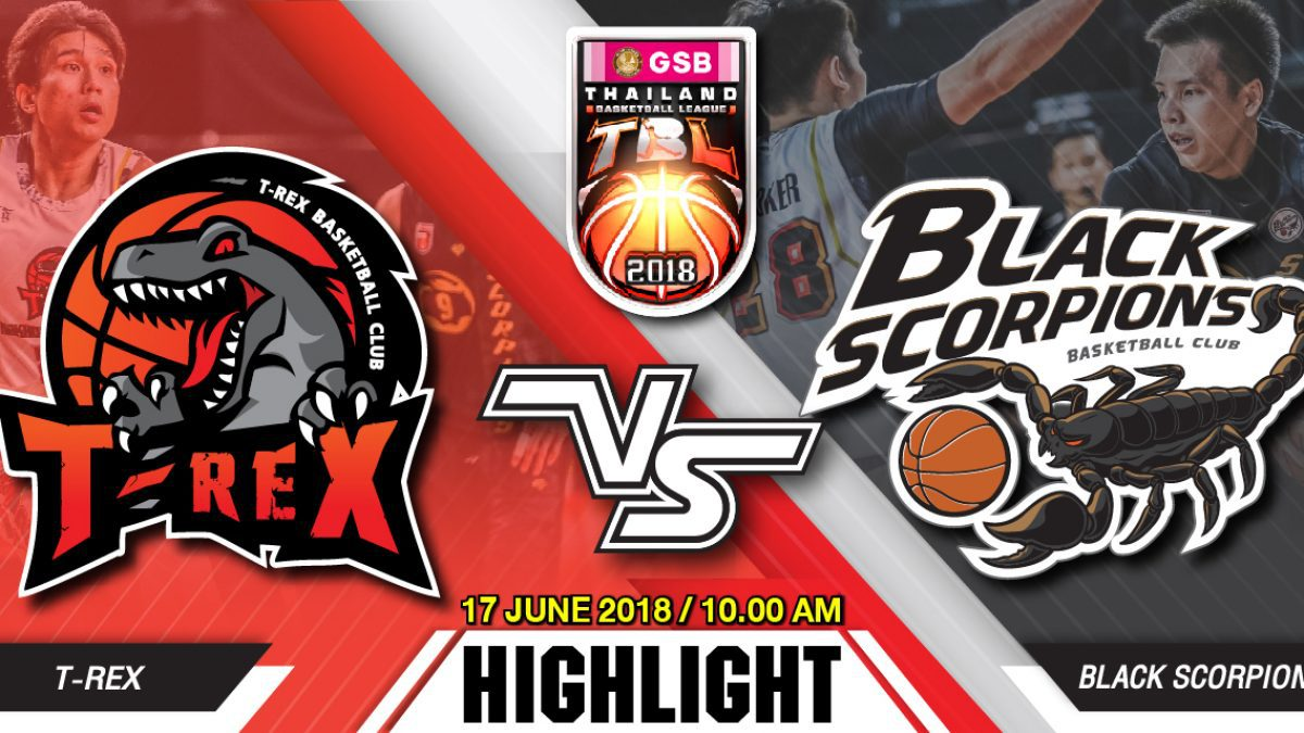 Highlight  GSB TBL2018 : Leg2 : T-Rex VS Black Scorpions ( 17 June 2018)