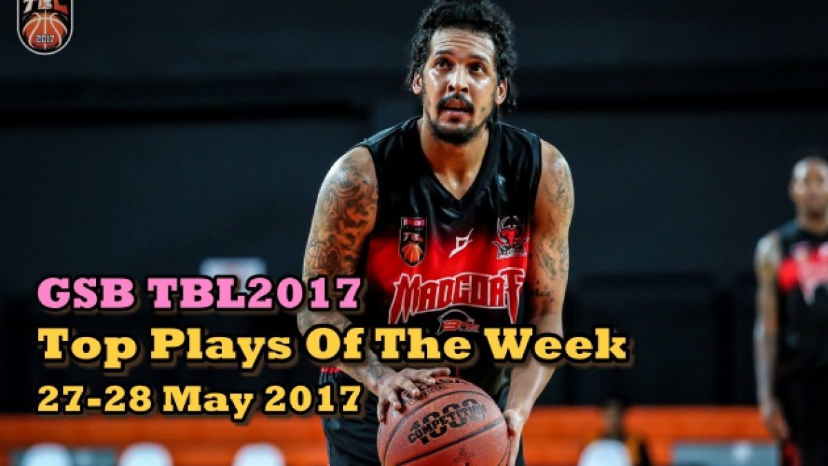 GSB TBL2017 Top Plays Of The Week ( 27-28 May 2017 )