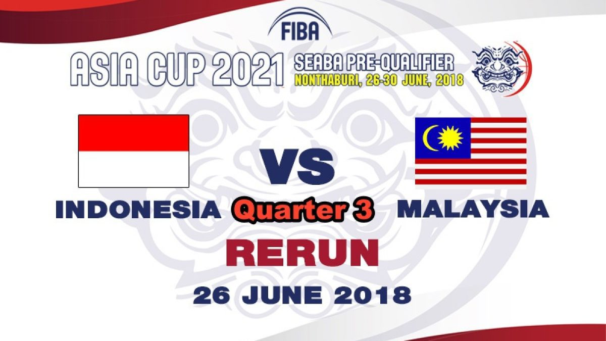 Q3 บาสเกตบอล FIBA ASIA CUP 2021 SEABA PRE-QUALIFIER : Indonesia  VS  Malaysia (26 June 2018)