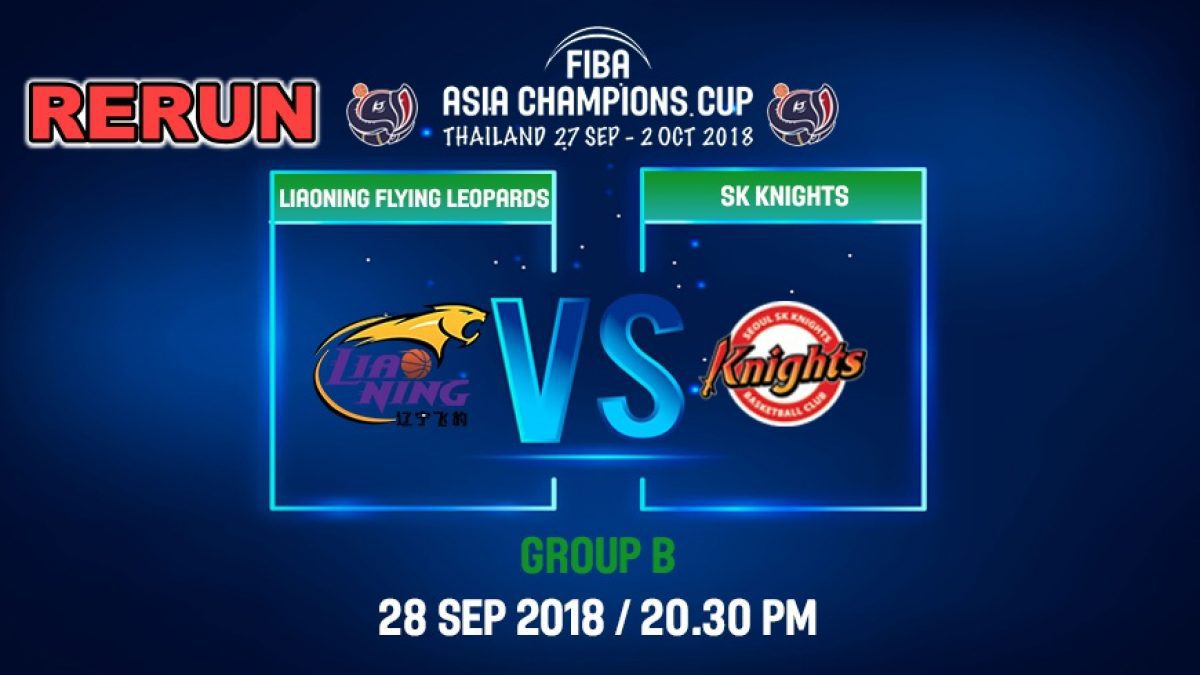 Q4 FIBA  Asia Champions Cup 2018 : Liaoning Flying (CHN) VS SK Knight (KOR) 28 Sep 2018