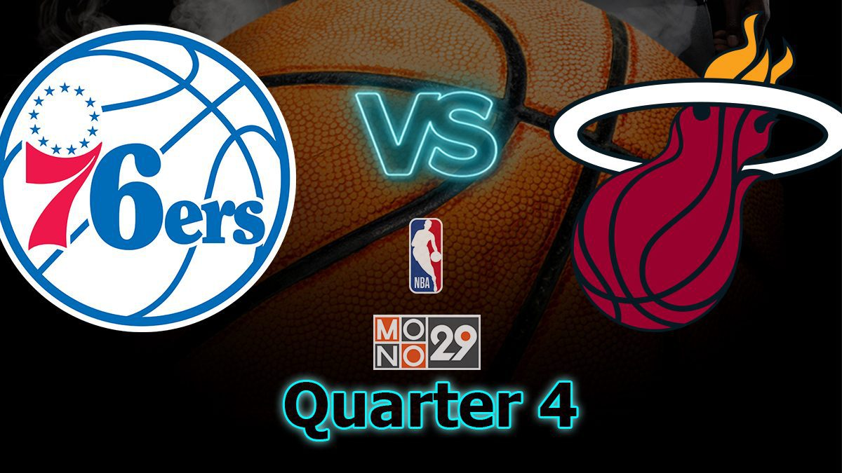 Philadelphia 76ers VS Miami Heat [Q4]
