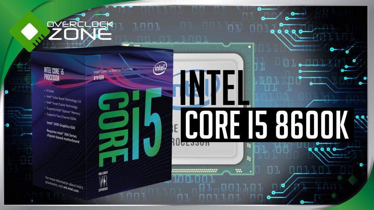 สัมผัสแรก Intel Core i5-8600K : 6 Core สำหรับ Mainstream