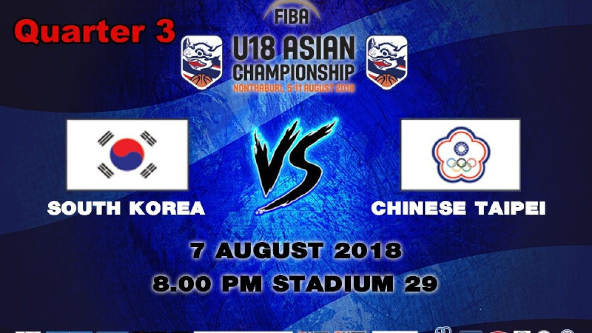 Q3 FIBA U18 Asian Championship 2018 : Korea VS Chinese Taipei (7 Aug 2018)