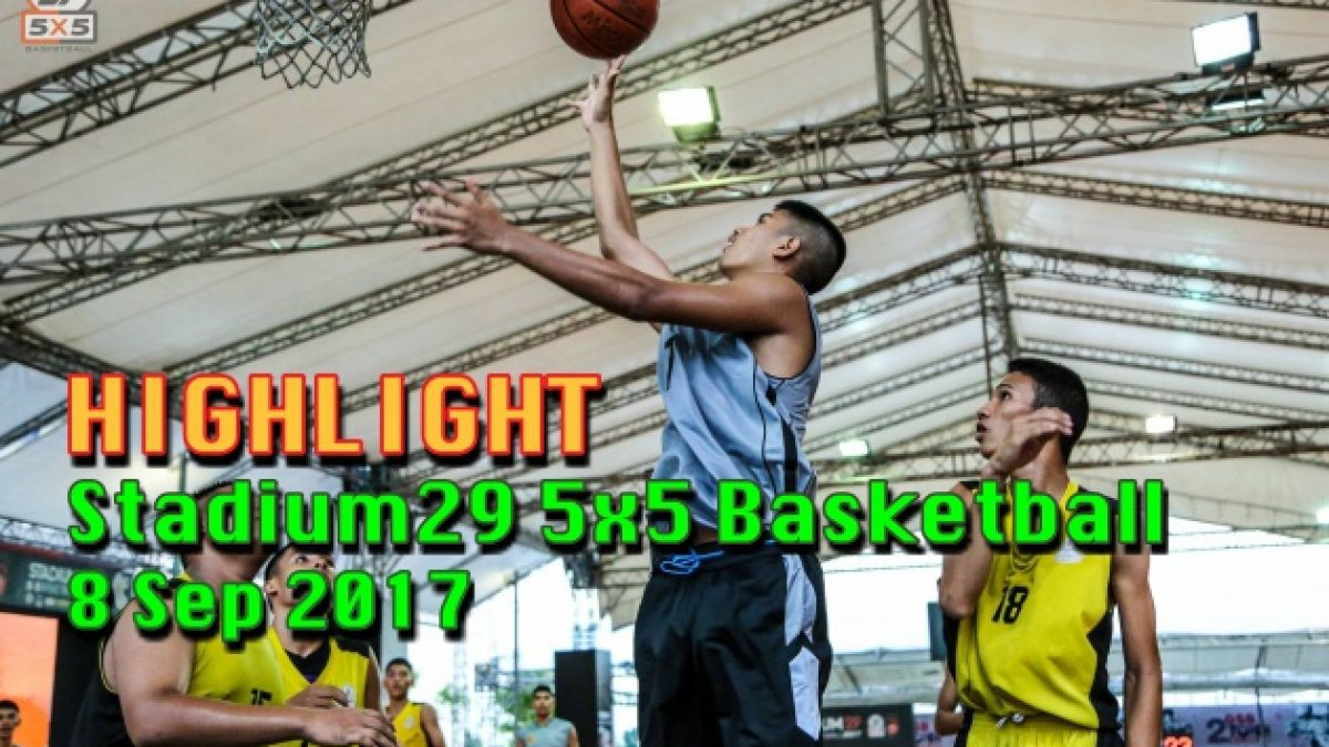 Highlight Stadium29 5x5 Basketball (8 Sep 2017)