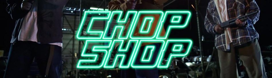 Chop Shop ซิ่งด่วน ป่วนนรก