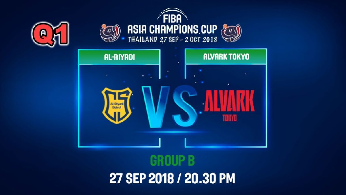 Q1 FIBA  Asia Champions Cup 2018 : Ai-Riyadi (LBN) VS Alvark Tokyo (JPN) 27 Sep 2018