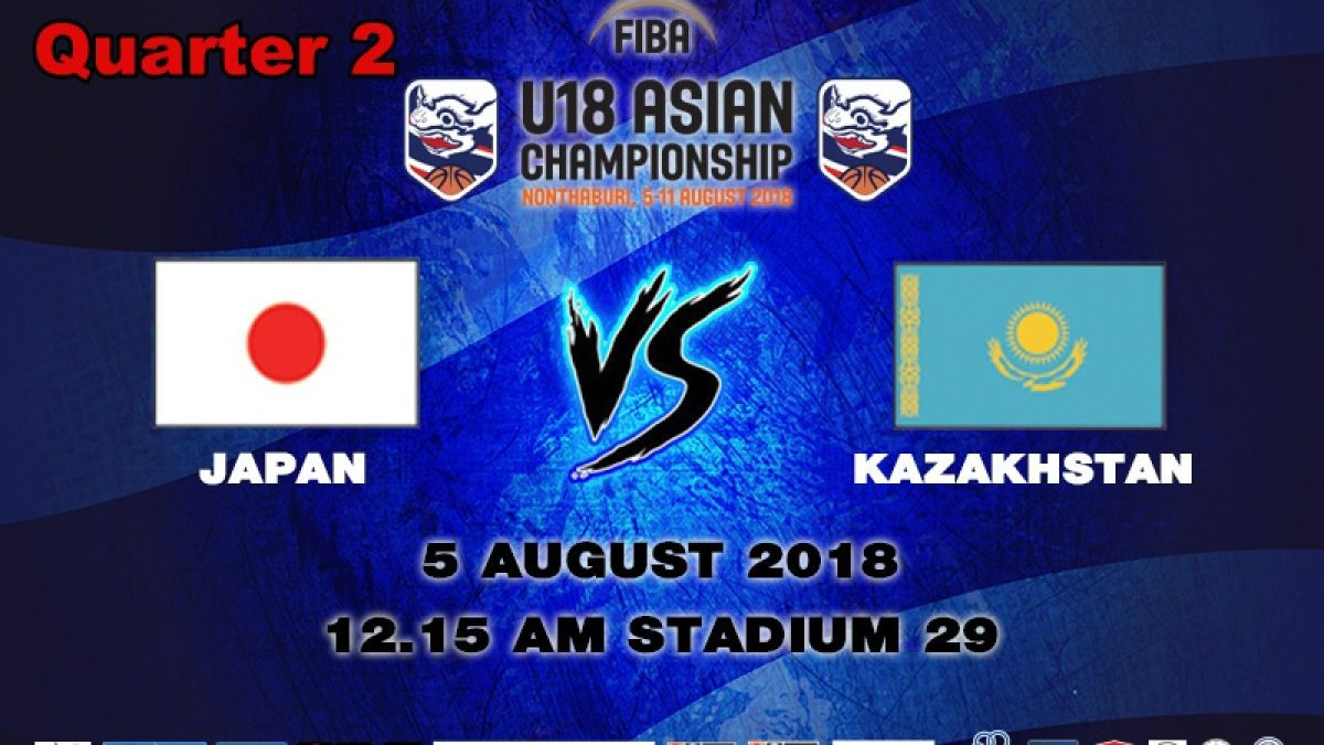 Q2 FIBA U18 Asian Championship 2018 : Japan VS Kazakhstan (5 Aug 2018)