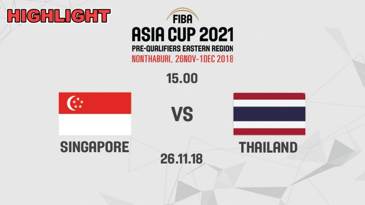 ไฮไลท์ บาสเกตบอล FIBA ASIA CUP 2021 PRE-QUALIFIERS : THAILAND  VS  SINGAPORE (26 NOV 2018)