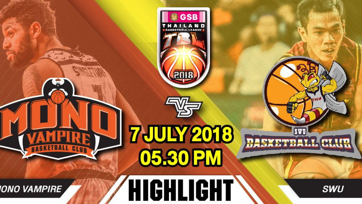 Highlight GSB TBL2018 : Leg2 : Mono Vampire VS SWU Basketball Club (7 July 2018)