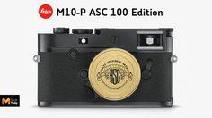 Leica เปิดตัวกล้องรุ่นพิเศษ M10-P ASC 100 Edition ฉลอง 100 ปี สมาคมผู้กำกับภาพแห่งอเมริกา