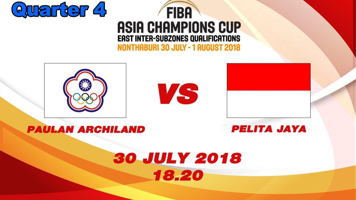 Q4 FIBA Asia Champions cup 2018 : Qualifier round 2: Paulan Archlland (TPE) VS Palita Jaya (INA) ( 30 July 2018 )