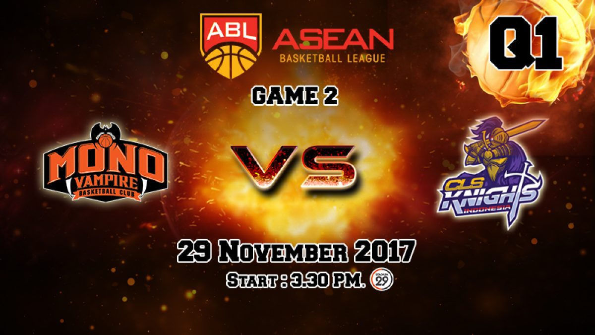 การเเข่งขันบาสเกตบอล ABL2017-2018 : Mono Vampire (THA) VS CLS Knights (IND) Q1 (29 Nov 2017)
