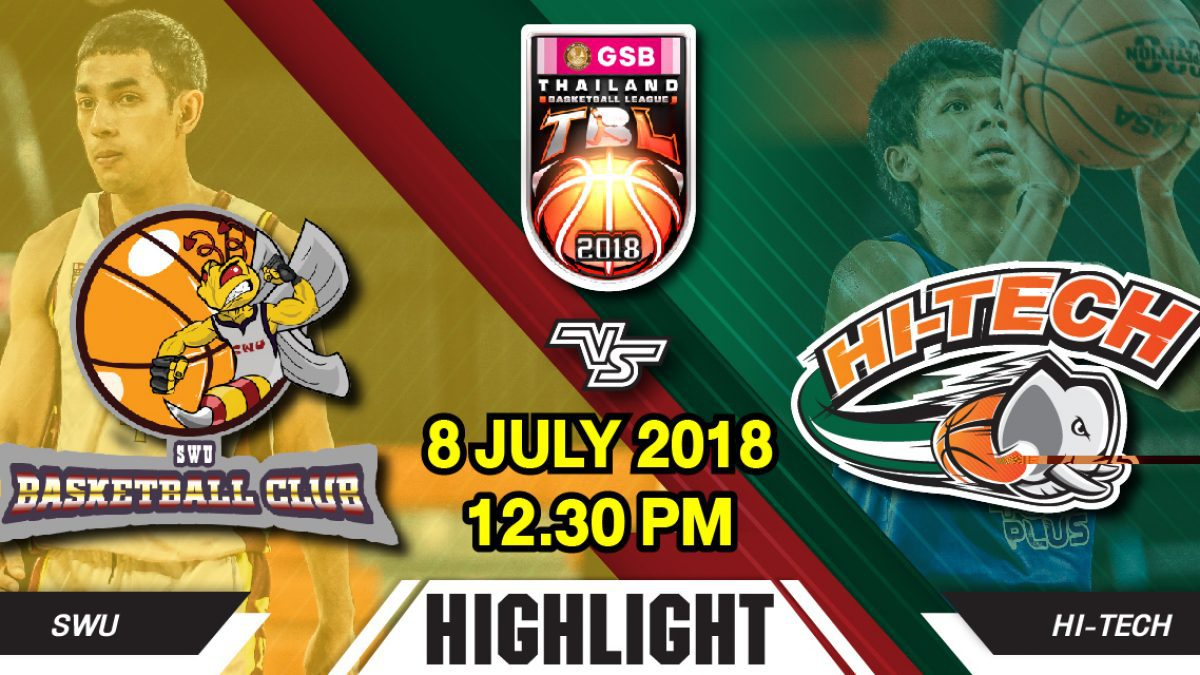 Highlight GSB TBL2018 : Leg2 : SWU Basketball Club VS Hi-Tech (8 July 2018)