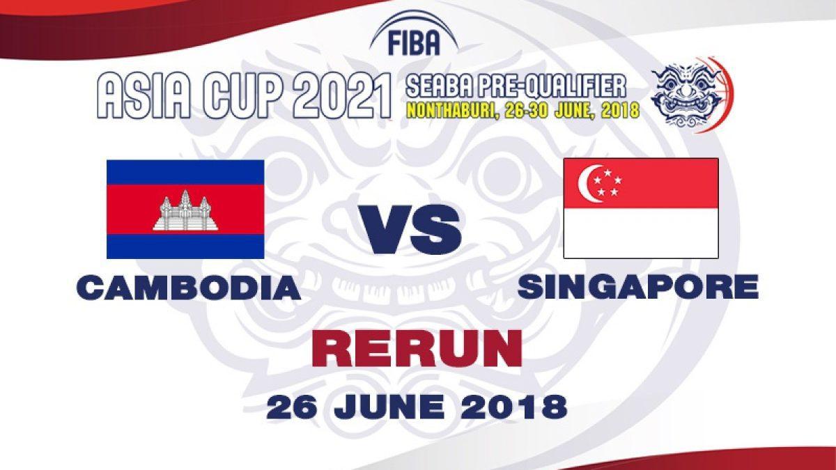 บาสเกตบอล FIBA ASIA CUP 2021 SEABA PRE-QUALIFIER  Cambodia  VS  Singapore  (26 June 2018)