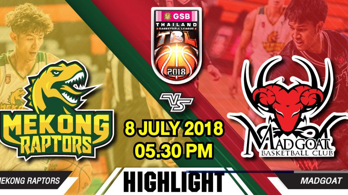 Highlight GSB TBL2018 : Leg2 : Mekong Raptors VS Madgoat (8 July 2018)