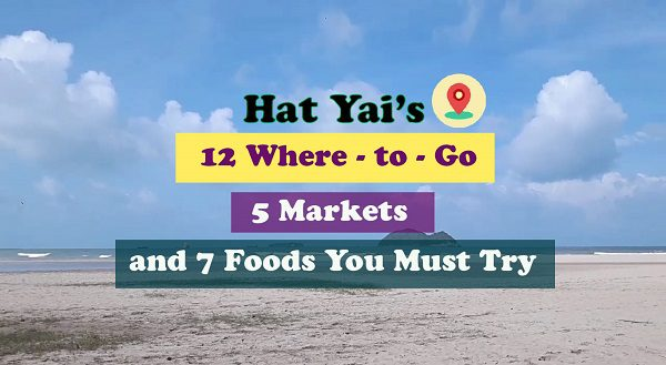 Hat Yai's 12 Where – to – Go  5 Markets and 7 Foods You Must Try