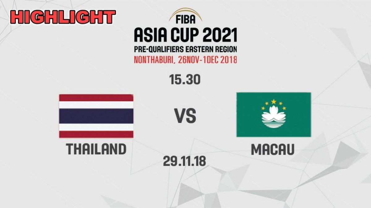 ไฮไลท์ บาสเกตบอล FIBA ASIA CUP 2021 PRE-QUALIFIERS : THAILAND  VS  MACAU (29 NOV 2018)
