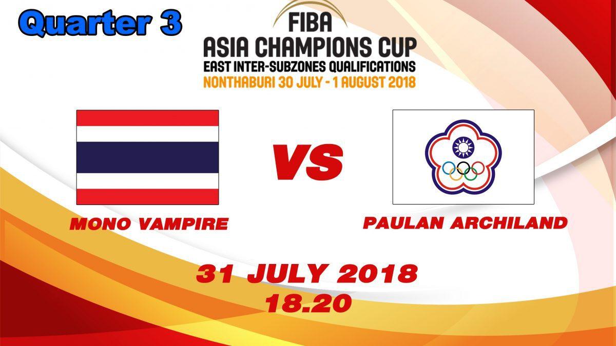 Q3 FIBA Asia Champions cup 2018 : Qualifier round 2: Mono Vampire (THA) VS Paulan Archlland (TPE) ( 31 July 2018 )