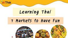 Learning Thai : 7 Markets to Have Fun