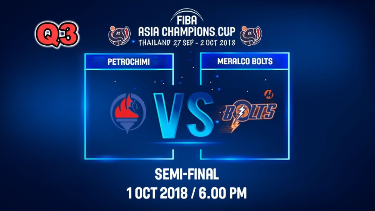 Q3 FIBA  Asia Champions Cup 2018 :SE-MI: Petrochimi (IRI) VS Meralco Bolts (PHI) 1 Oct 2018