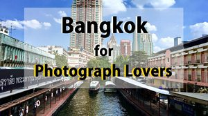 15 Places in Bangkok Suggested for Photograph Lovers