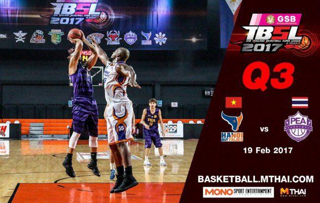 การแข่งขันบาสเกตบอล GSB TBSL2017 Leg2 คู่ที่1 Hanoi Buffaloes (Vietnam) VS PEA (การไฟฟ้า) Q3 19/02/60