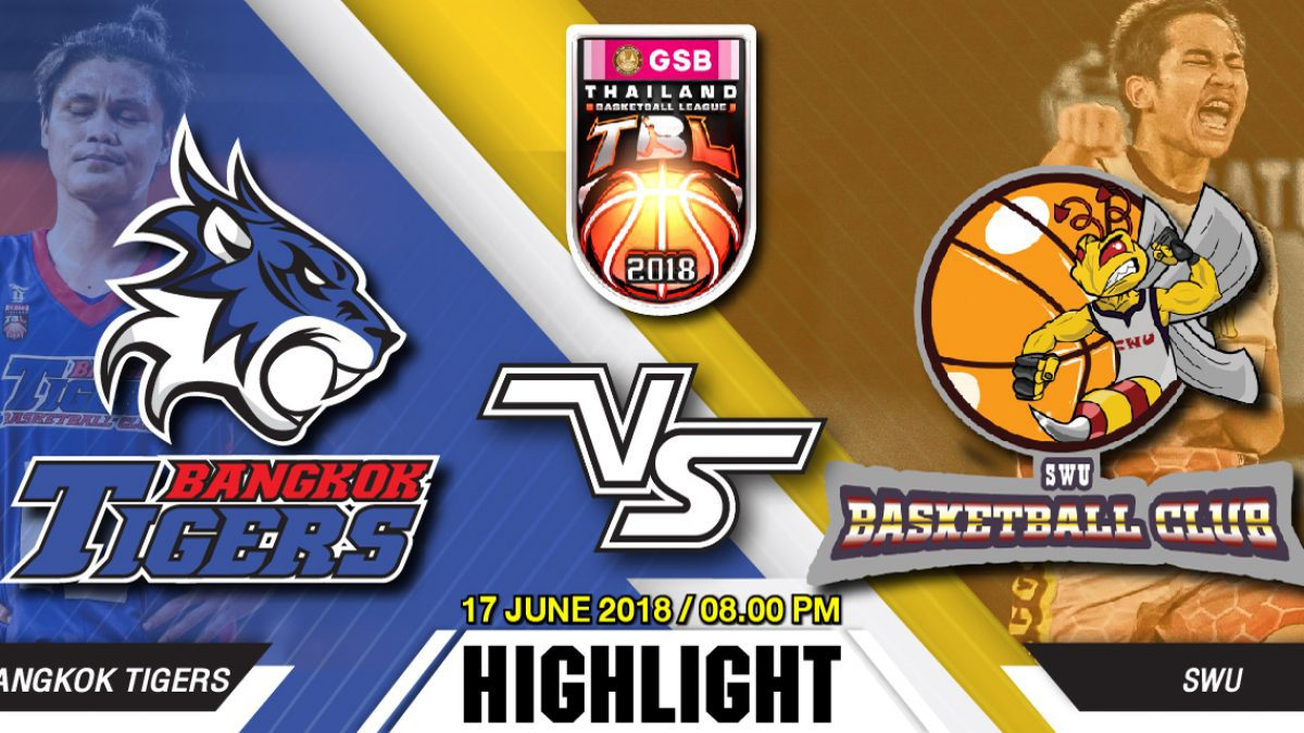 Highlight GSB TBL2018 : Leg2 : Bangkok Tigers Thunder VS SWU Basketball Club ( 17 June 2018)