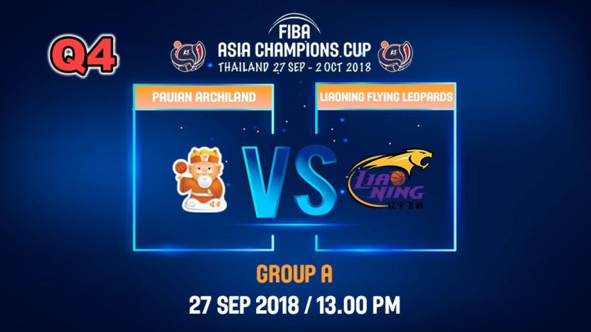 Q4 FIBA  Asia Champions Cup 2018 : Pauian Archiland (TPE) VS Liaoning Flying (CHN) 27 Sep 2018
