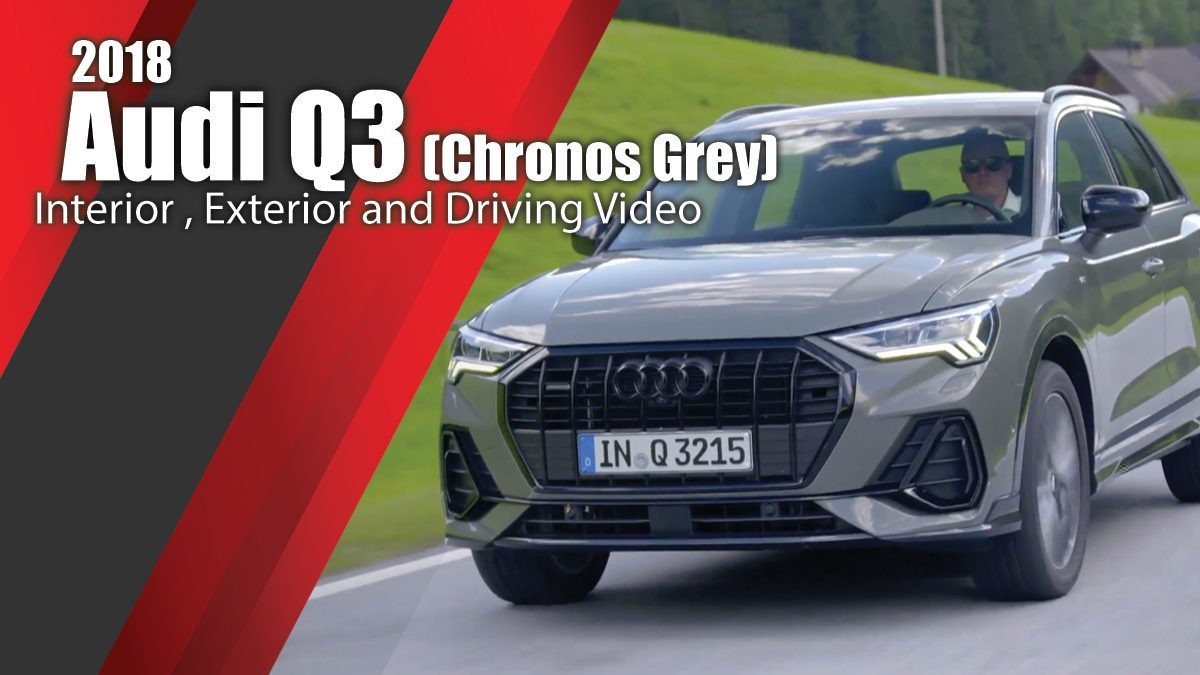 2018 Audi Q3 (Chronos Grey) Interior , Exterior and Driving Video Chronos Grey