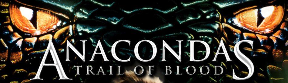 Anacondas 4: Trail of Blood อนาคอนดา 4 ล่าโคตรพันธุ์เลื้อยสยองโลก