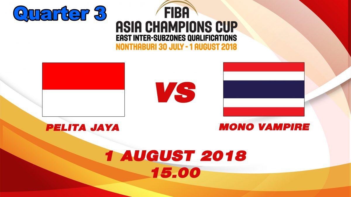 Q3 FIBA Asia Champions cup 2018 : Qualifier round 2: Pelita Jaya (INA) VS Mono Vampire (THA) ( 1 Aug 2018 )