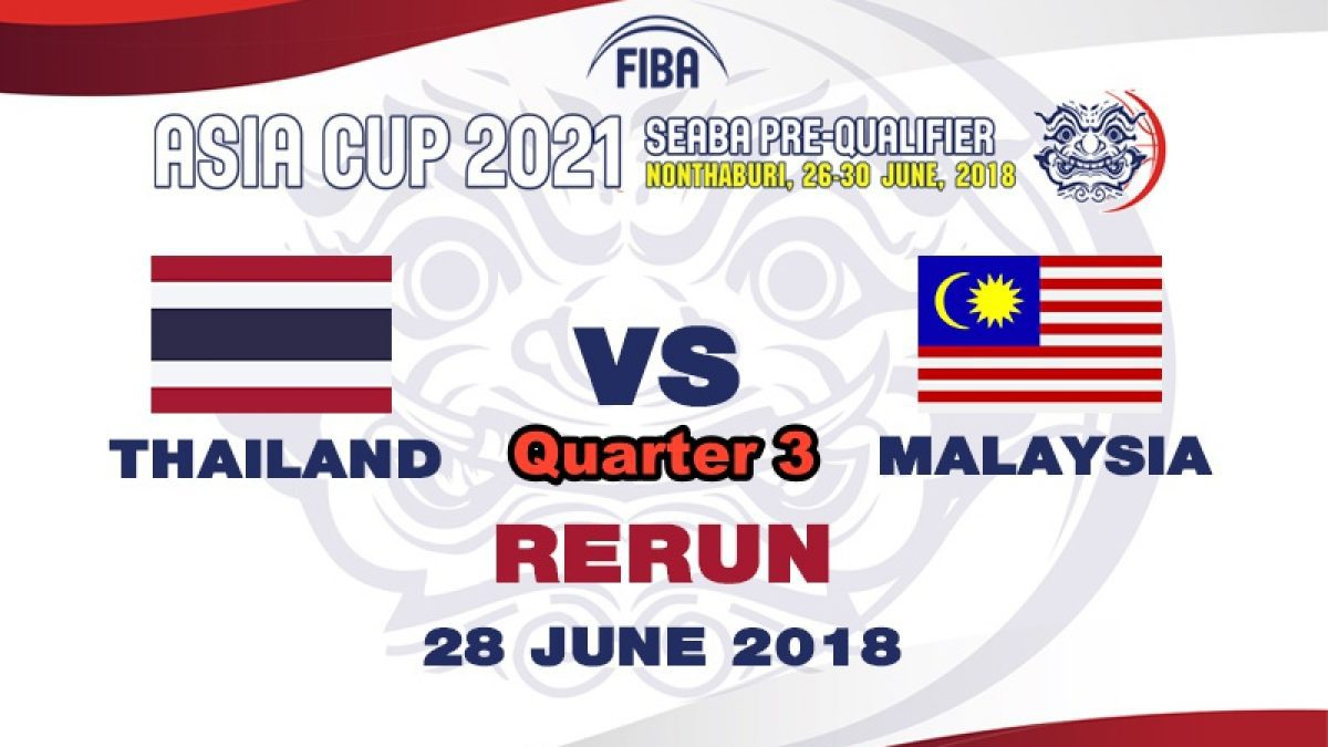Q3 บาสเกตบอล FIBA ASIA CUP 2021 SEABA PRE-QUALIFIER : Thailand  VS  Malaysia  (28 June 2018)