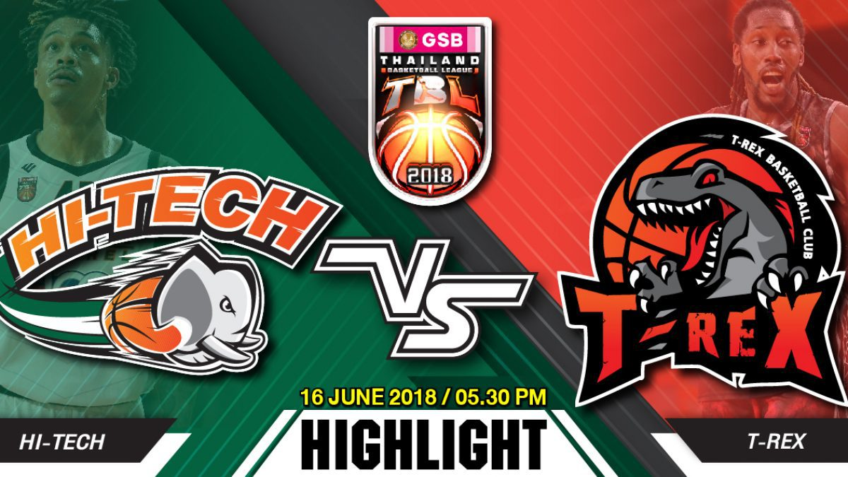 Highlight GSB TBL2018 : Leg2 : Hi-Tech vs T-Rex ( 16 June 2018)
