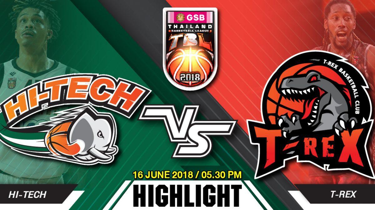 Highlight GSB TBL2018 : Leg2 : Hi-Tech vs T-Rex ( 16 June 2018)