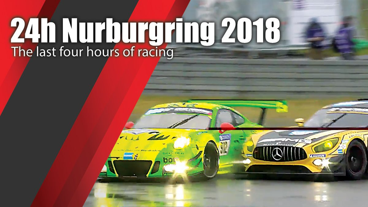24h Nuerburgring 2018 - The last four hours of racing