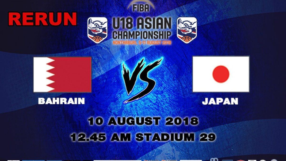 FIBA U18 Asian Championship 2018 : 5th-8th : Bahrain VS Japan (10 Aug 2018)