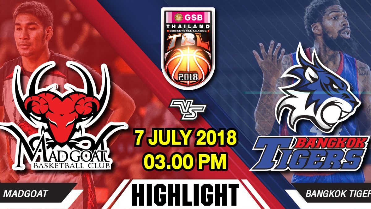 Highlight GSB TBL2018 : Leg2 : Madgoat VS Bangkok Tigers Thunders (7 July 2018)