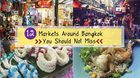 12  Markets  Around  Bangkok You Don't Want to Miss