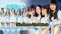 7th Sense อีกหนึ่งไอดอลเกิร์ลกรุ๊ปสัญชาติไทย จัดงานเดบิวต์!