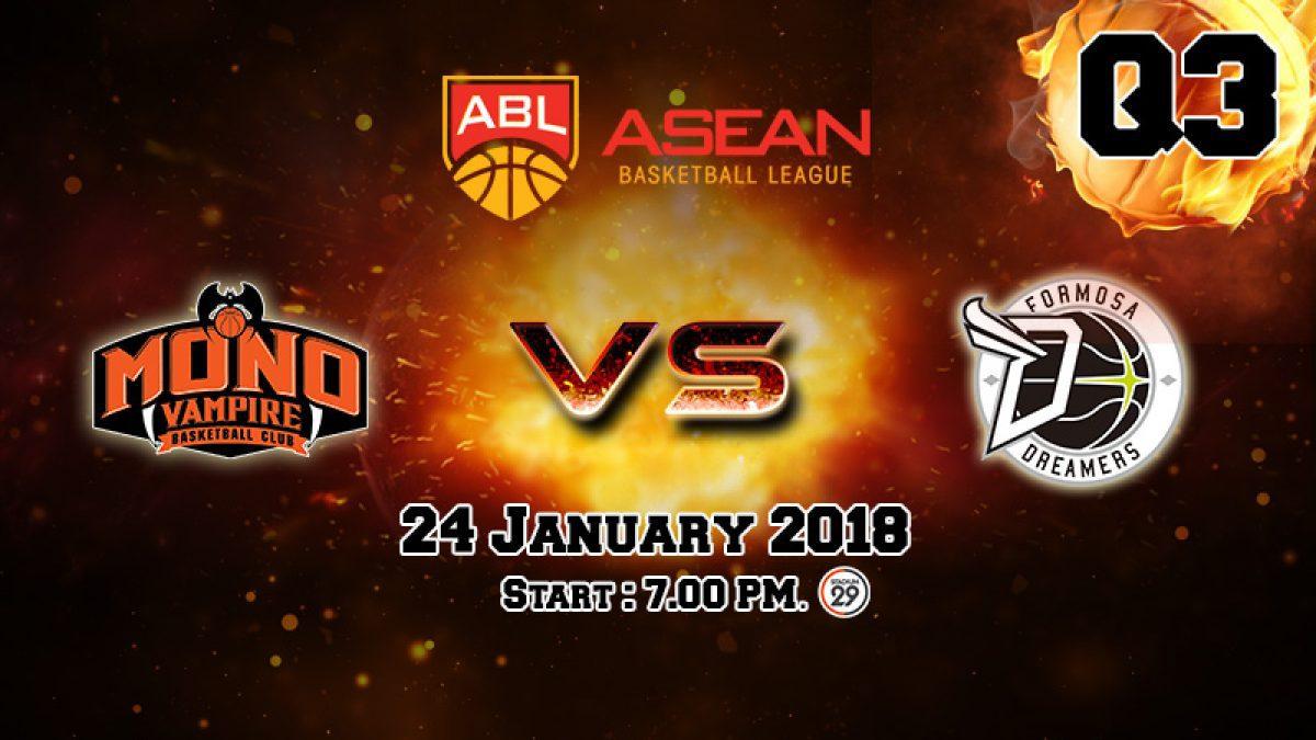 การเเข่งขันบาสเกตบอล ABL2017-2018 :  Mono Vampire (THA) VS Formosa Dreamers (TPE)  Q3 (24 Jan 2018)