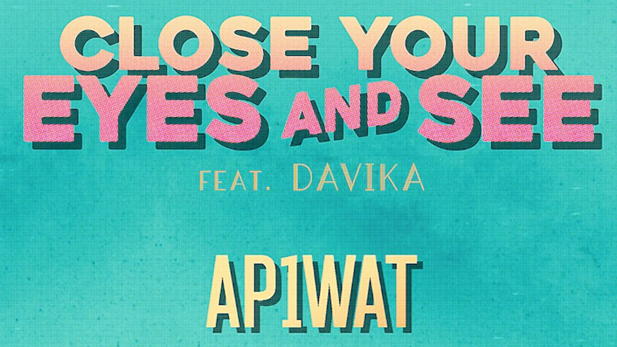 Close Your Eyes and See ft. Davika - AP1WAT [Lyrics Video]