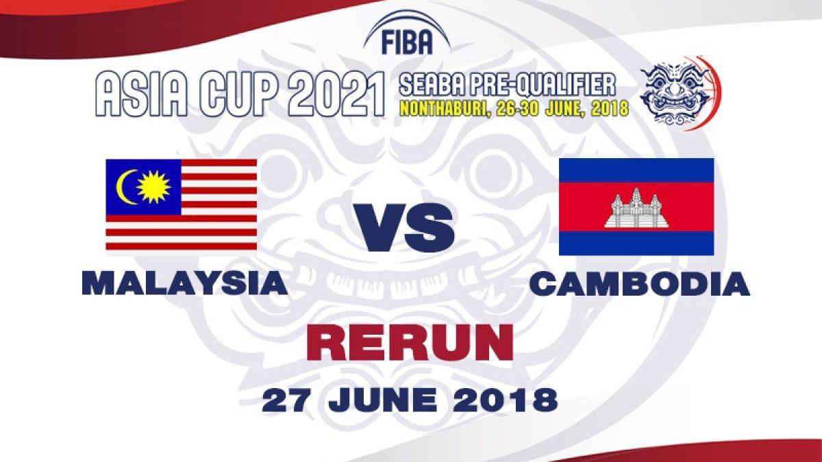 บาสเกตบอล FIBA ASIA CUP 2021 SEABA PRE-QUALIFIER : Malaysia  VS  Cambodia (27 June 2018)