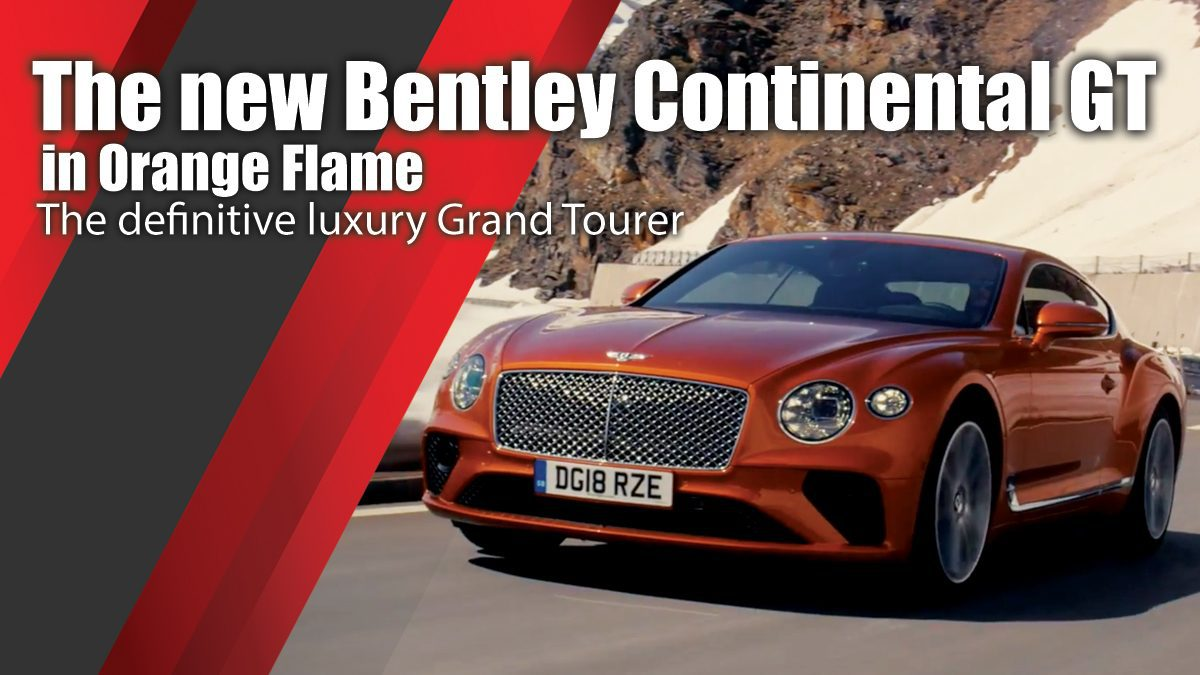 The new Bentley Continental GT - The definitive luxury Grand Tourer